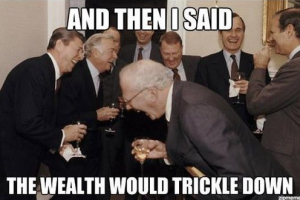 And then I said the wealth would trickle down